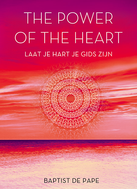 The Power of the Heart. Laat je hart je gids zijn, Baptiste de Pape